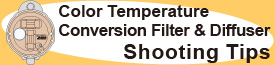 Color Temperature Comversion Filter & Diffuser Shooting Tips